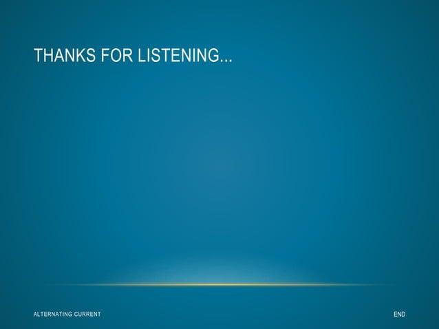 THANKS FOR LISTENING...  ALTERNATING CURRENT END