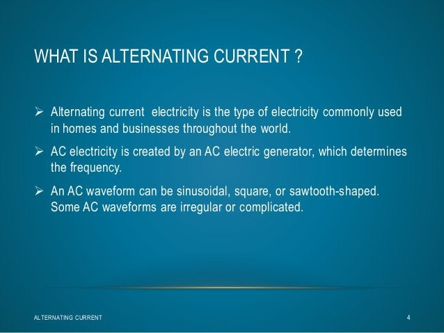 WHAT IS ALTERNATING CURRENT ?   Alternating current electricity is the type of electricity commonly used  in homes and bu...