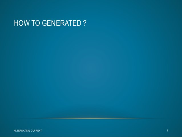 HOW TO GENERATED ?  ALTERNATING CURRENT 7