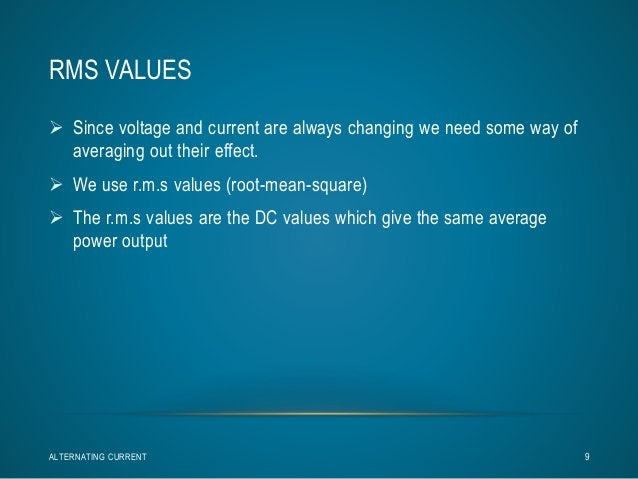 RMS VALUES   Since voltage and current are always changing we need some way of  averaging out their effect.   We use r.m...