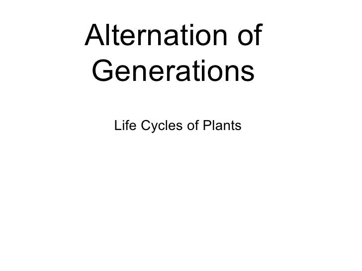 Alternation ofGenerations  Life Cycles of Plants