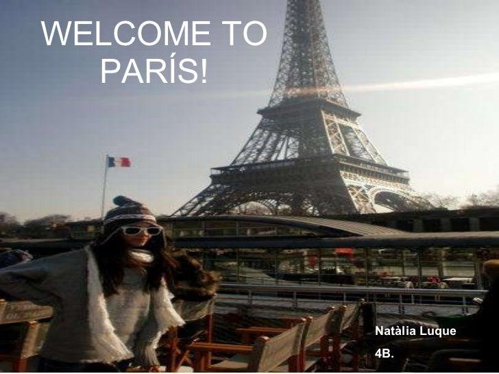 WELCOME TO PARÍS! Natàlia Luque 4B.