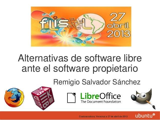 Alternativas de software libreante el software propietarioRemigio Salvador SánchezCoatzacoalcos, Veracruz a 27 de abril de...