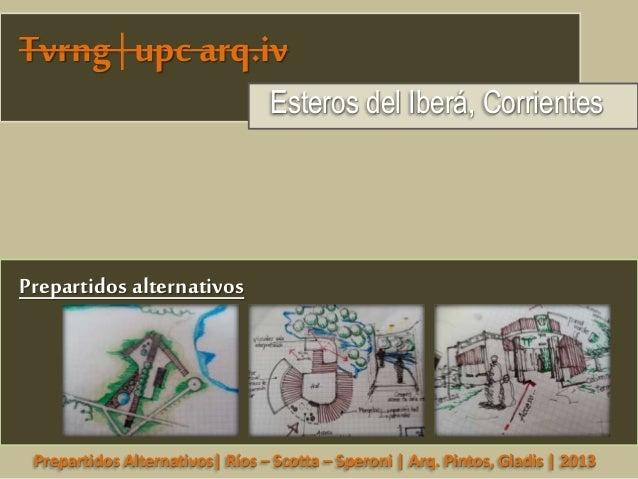 Prepartidos Alternativos| Ríos – Scotta – Speroni | Arq. Pintos, Gladis | 2013 Tvrng | upc arq.iv Esteros del Iberá, Corri...