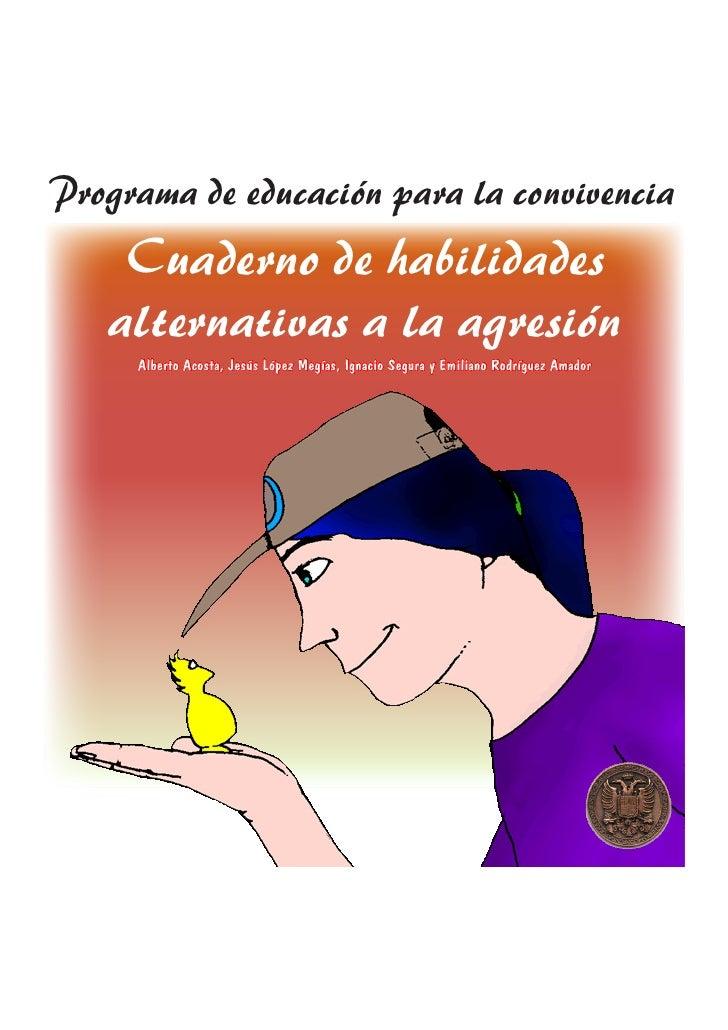Programa de educación para la convivencia    Cuaderno de habilidades   alternativas a la agresión     Alberto Acosta, Jesú...