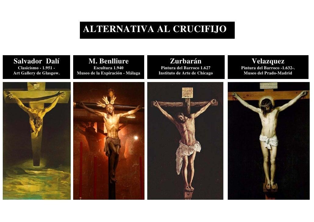 ALTERNATIVA AL CRUCIFIJO   Salvador Dalí                  M. Benlliure                      Zurbarán                      ...