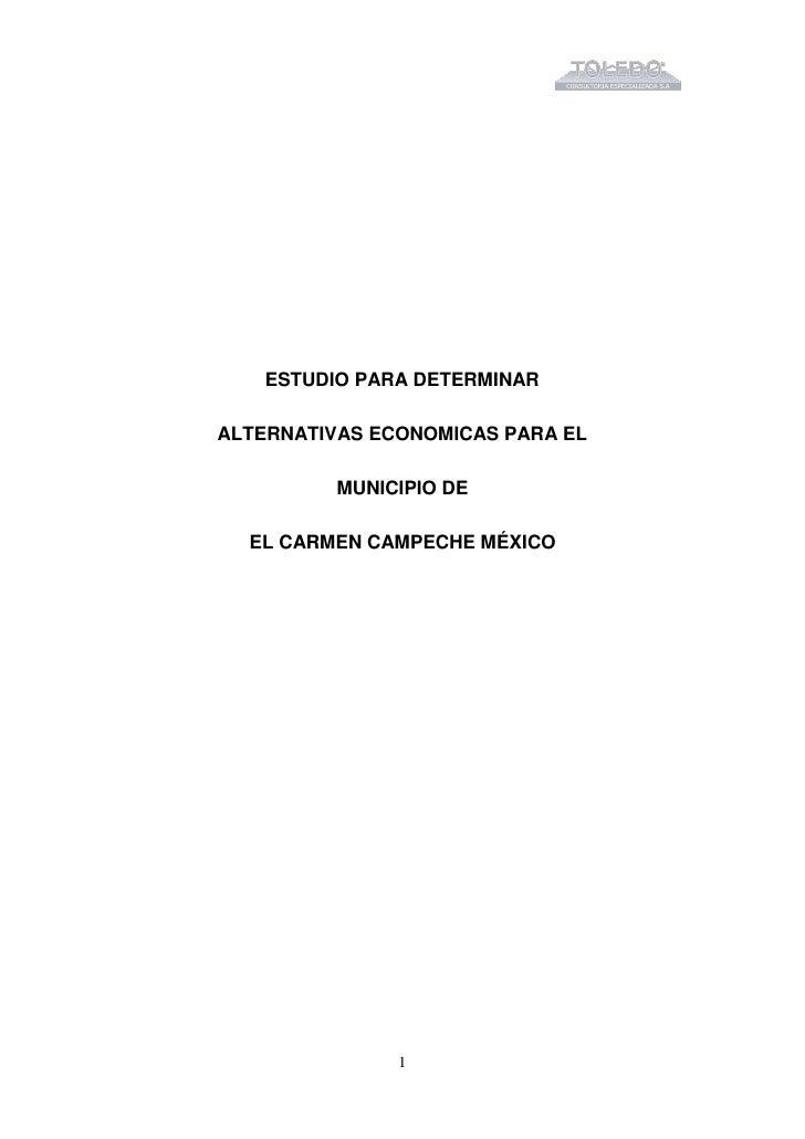 ESTUDIO PARA DETERMINARALTERNATIVAS ECONOMICAS PARA EL          MUNICIPIO DE  EL CARMEN CAMPECHE MÉXICO               1