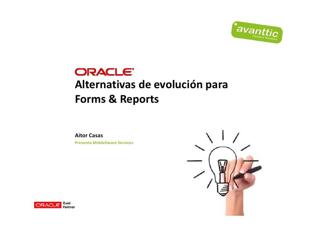 Alternativas de evolución para Forms & Reports  Aitor Casas Preventa Middellware Services