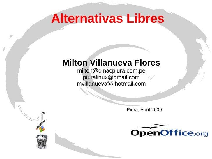 Alternativas Libres  Milton Villanueva Flores [email_address] [email_address] [email_address] Piura, Abril 2009