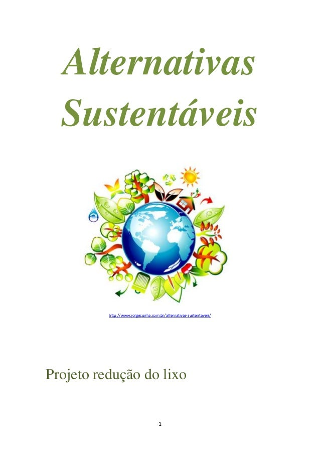 1 Alternativas Sustentáveis http://www.jorgecunha.com.br/alternativas-sustentaveis/ Projeto redução do lixo