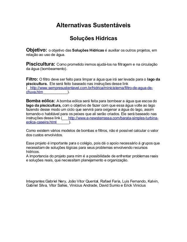 Alternativas Sustentáveis Soluções Hídricas Objetivo: o objetivo das Soluções Hídricas é auxiliar os outros projetos, em r...