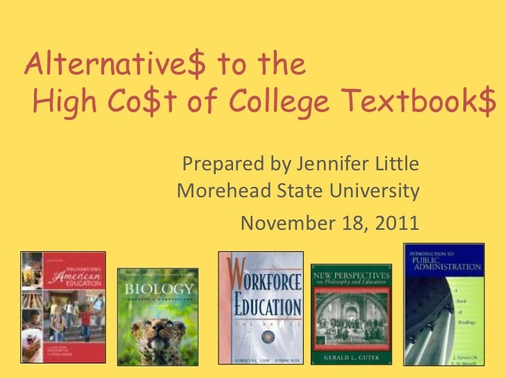 Alternative$ to theHigh Co$t of College Textbook$         Prepared by Jennifer Little         Morehead State University   ...