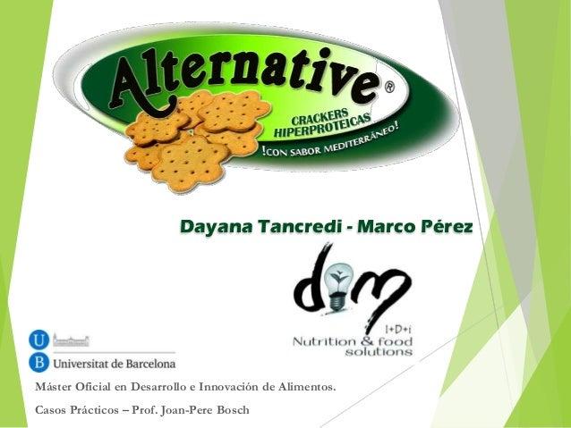 Dayana Tancredi - Marco PérezMáster Oficial en Desarrollo e Innovación de Alimentos.Casos Prácticos – Prof. Joan-Pere Bosch