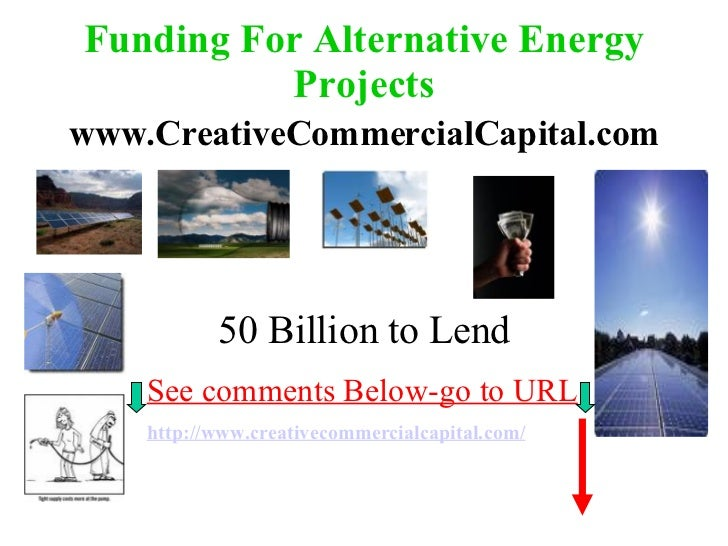 Alternative Energy Funding All Alternative Energy Projects Looked at By Our Processors Alternative Energy Projects are bei...