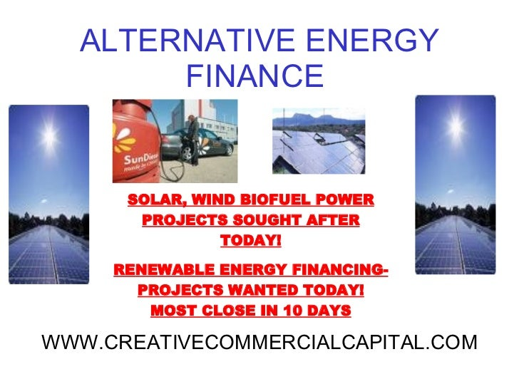 ALTERNATIVE ENERGY FINANCE  SOLAR, WIND BIOFUEL POWER PROJECTS SOUGHT AFTER TODAY! RENEWABLE ENERGY FINANCING- PROJECTS WA...