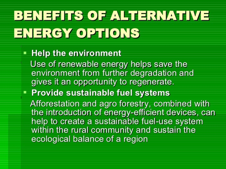 alternative fuel sources will save the Save money with alternative energy  if an alternative energy source costs $4,000 to install, but the savings are $800 per month on your electric bill, the roi will take just 5 years.