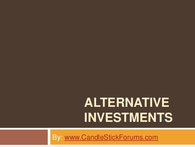 ALTERNATIVE INVESTMENTS By: www.CandleStickForums.com