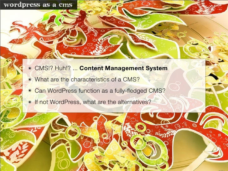 wordpress as a cms           ๏   CMS!? Huh!? ... Content Management System       ๏   What are the characteristics of a CMS...