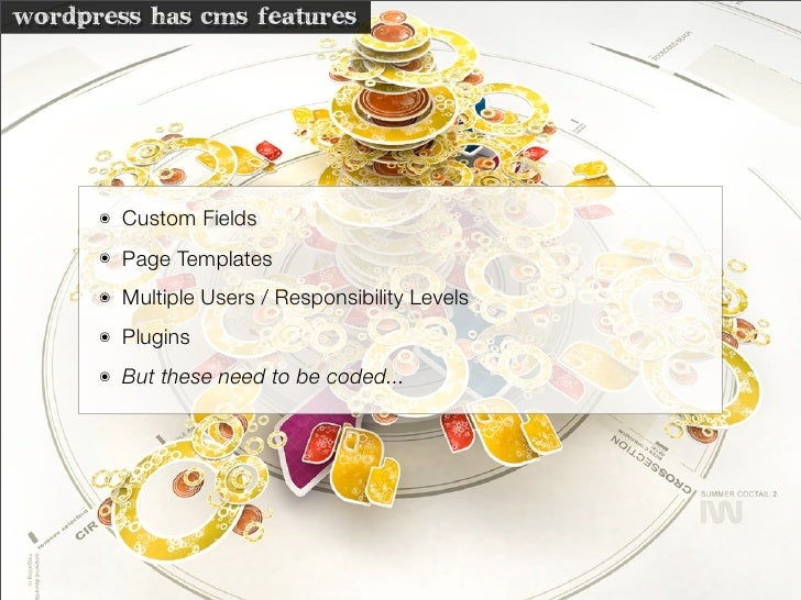 wordpress has cms features           ๏   Custom Fields       ๏   Page Templates       ๏   Multiple Users / Responsibility ...