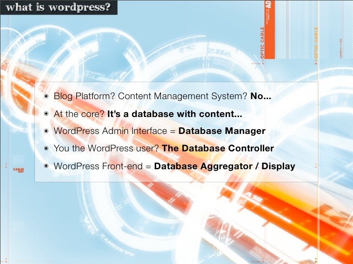 what is wordPress?           ๏   Blog Platform? Content Management System? No...       ๏   At the core? It's a database wi...