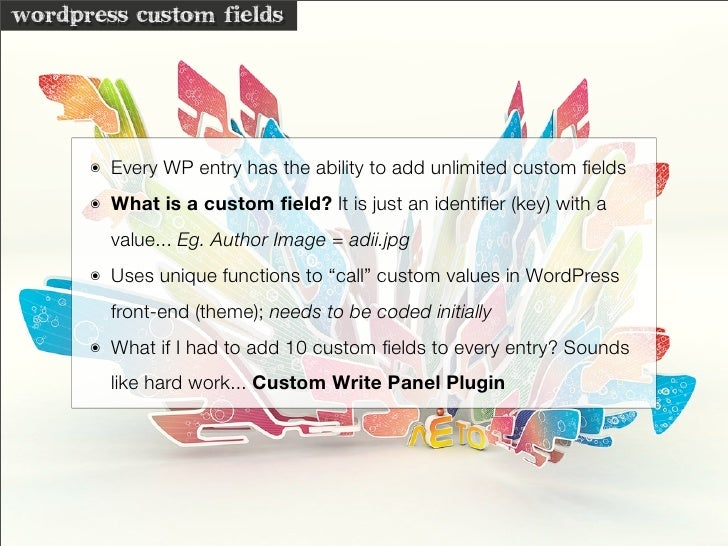 wordpress custom fields           ๏   Every WP entry has the ability to add unlimited custom fields       ๏   What is a cus...