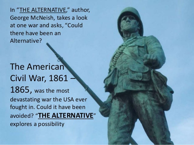 could the civil war have been prevented essay Essays civil war dbq  if the southern states did not secede, and if lincoln did not decide to over react then the civil war could have been avoided therefore .