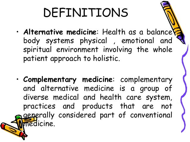 complementary and alternative medicine as it People used to consider practices like acupuncture or herbal medicine outside the mainstream but today more doctors are open to trying them get the facts on alternative medicine.