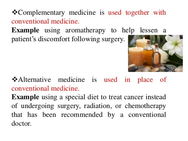 alternative conventional medicine essays Alternative therapy is described as a health practice that is used as an alternative or used instead of traditional or conventional medicine it is.