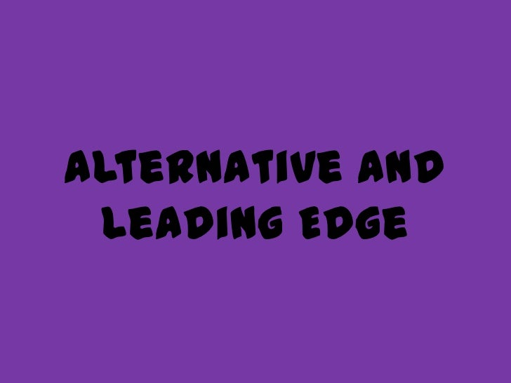Alternative and Leading Edge<br />