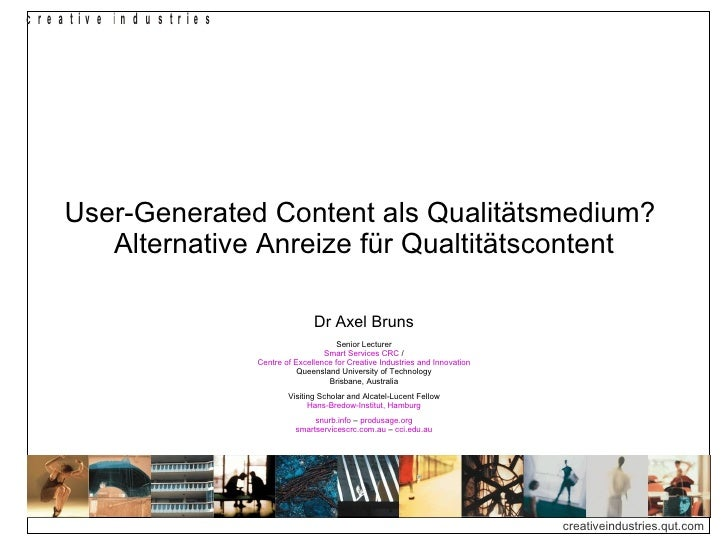 User-Generated Content als Qualitätsmedium?  Alternative Anreize für Qualtitätscontent Dr Axel Bruns Senior Lecturer Smart...