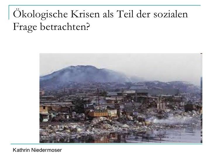 Ökologische Krisen als Teil der sozialen Frage betrachten? Kathrin Niedermoser