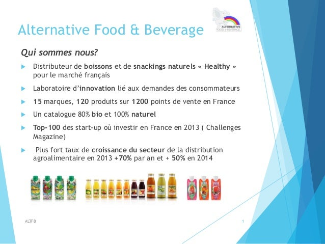Alternative Food & Beverage Qui sommes nous? u Distributeur de boissons et de snackings naturels «Healthy» pour le mar...