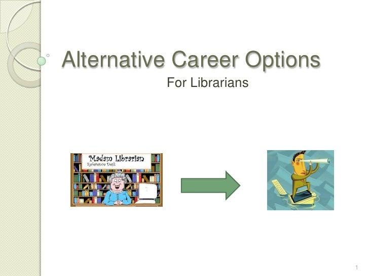 Alternative Career Options<br />For Librarians<br />1<br />