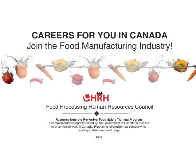 CAREERS FOR YOU IN CANADA Join the Food Manufacturing Industry! Food Processing Human Resources Council Resource from the ...