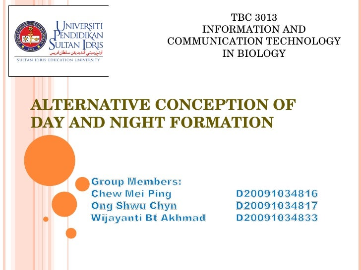 ALTERNATIVE CONCEPTION OF DAY AND NIGHT FORMATION TBC 3013 INFORMATION AND COMMUNICATION TECHNOLOGY IN BIOLOGY
