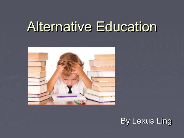 Alternative Education               By Lexus Ling
