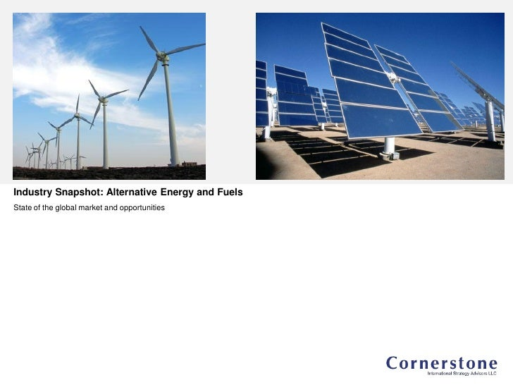 Industry Snapshot: Alternative Energy and Fuels State of the global market and opportunities