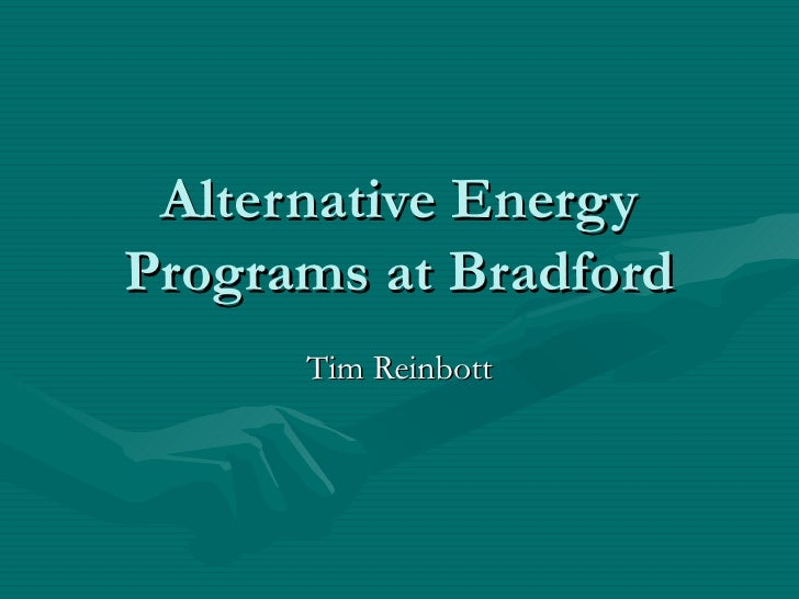 Alternative EnergyPrograms at Bradford      Tim Reinbott