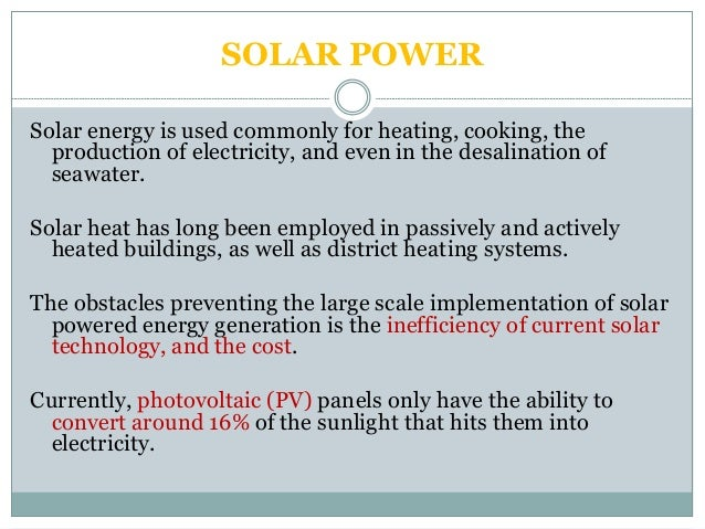implementing alternative sources of energy In this comprehensive article, we explore the solar energy technologies, their uses and applications the outcome of the article is to equip you with more knowledge about solar energy technologies and to trigger your interests in implementing these technologies.