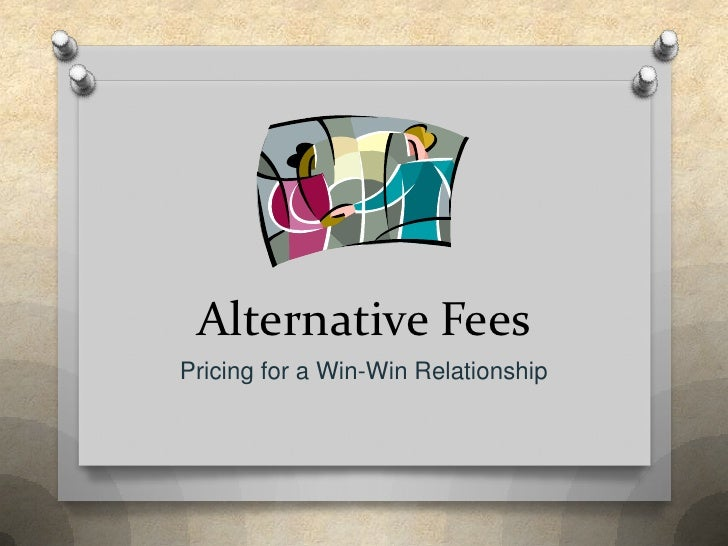 Alternative Fees<br />Pricing for a Win-Win Relationship<br />