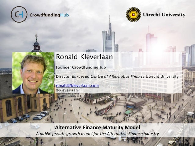 Alternative Finance Maturity Model A public-private growth model for the Alternative Finance industry Ronald Kleverlaan Fo...