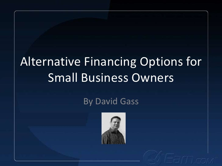 Alternative Financing Options for Small Business Owners<br />By David Gass<br />