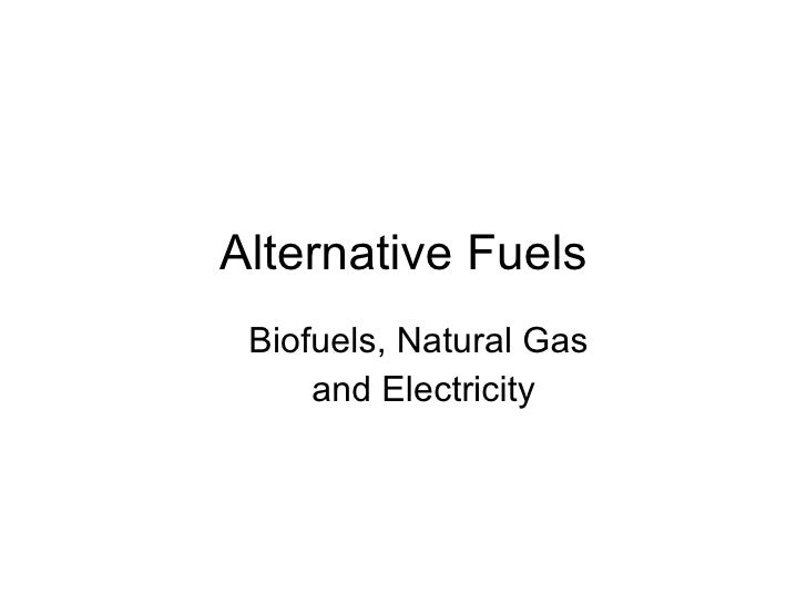 Alternative Fuels Biofuels, Natural Gas  and Electricity