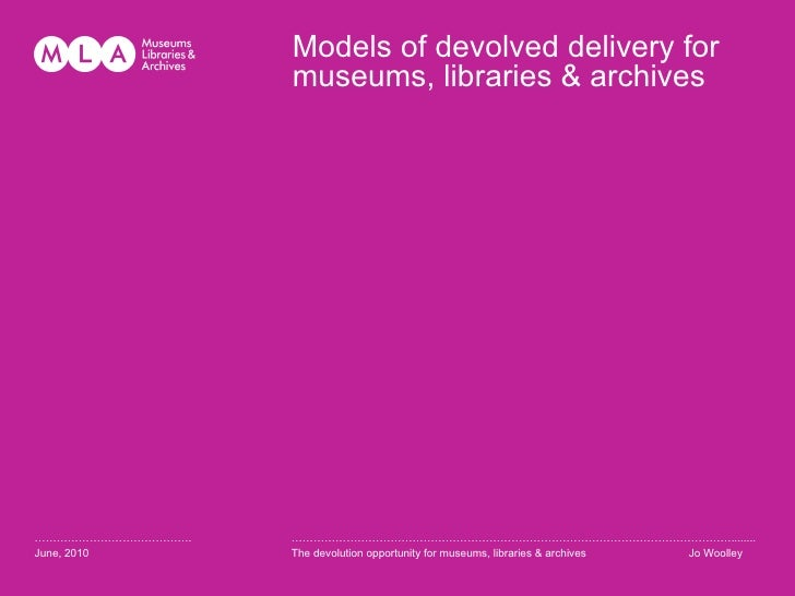 Models of devolved delivery for museums, libraries & archives …………………………………… . June, 2010 ……………………………………………………………………………………...