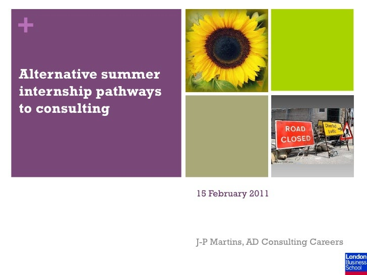 +Alternative summerinternship pathwaysto consulting                      15 February 2011                      J-P Martins...