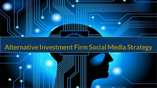 Alternative Investment Firm Social Media Strategy