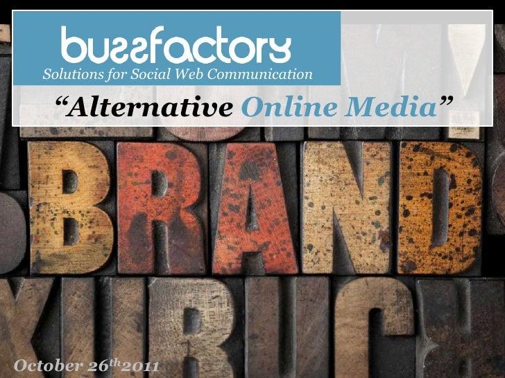 "Solutions for Social Web Communication    ""Alternative Online Media""October 26th2011                            Engaging C..."