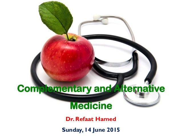 Dr. Refaat Hamed Sunday, 14 June 2015 Complementary and Alternative Medicine
