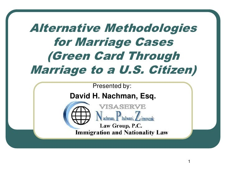 Alternative Methodologies    for Marriage Cases   (Green Card ThroughMarriage to a U.S. Citizen)           Presented by:  ...