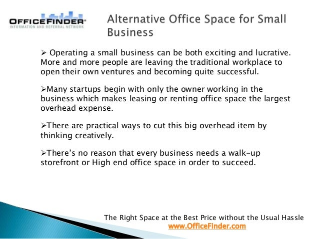 The Right Space at the Best Price without the Usual Hassle www.OfficeFinder.com  Operating a small business can be both e...